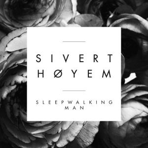 Sivert Høyem: Sleepwalking Man