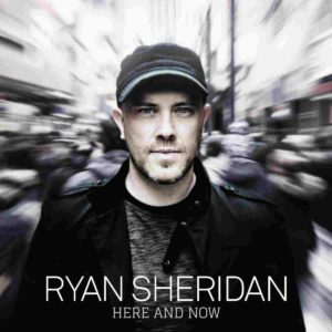 Ryan Sheridan: Here and Now (2015)