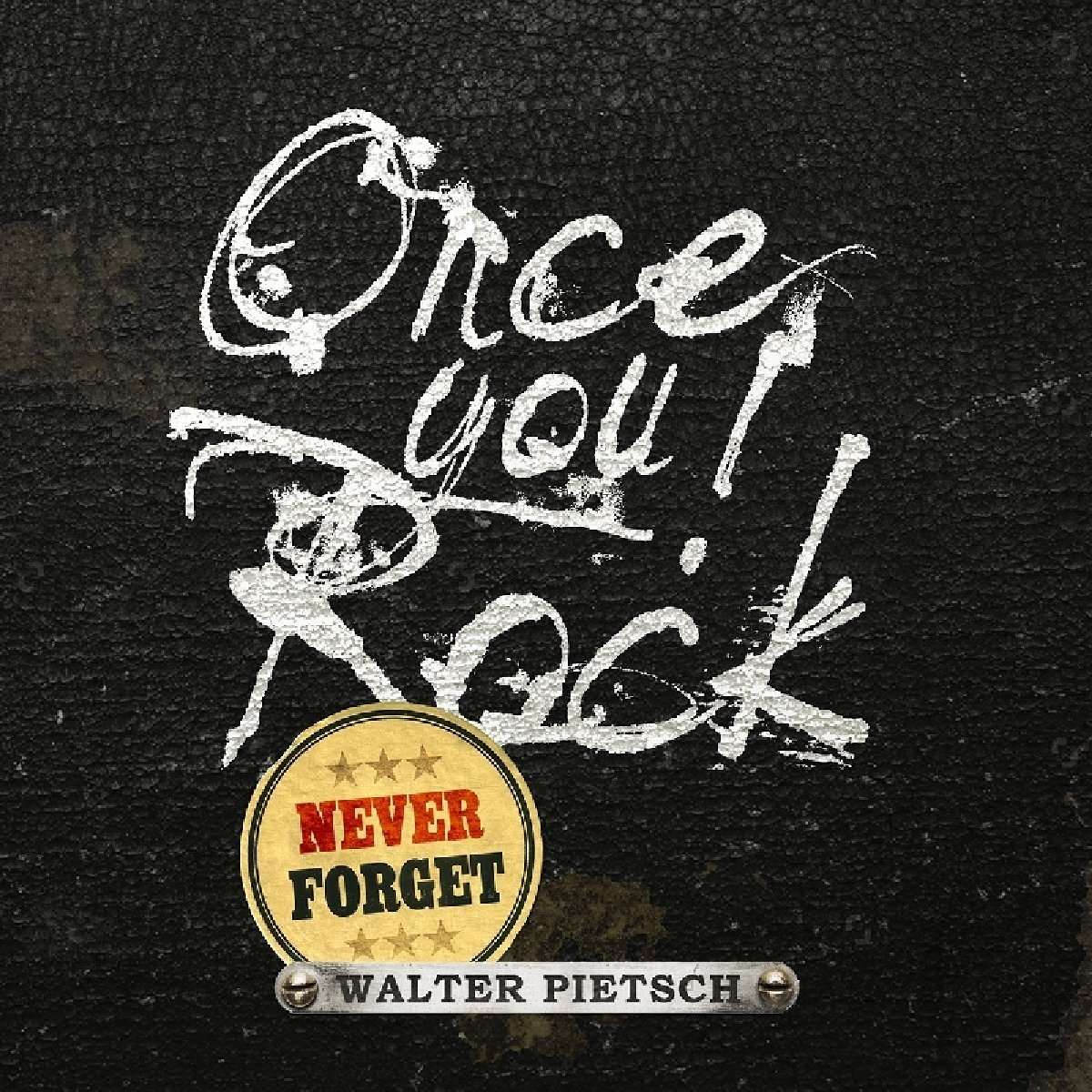 Walter Pietsch: Once You Rock, Never Forget (2016) Book Cover