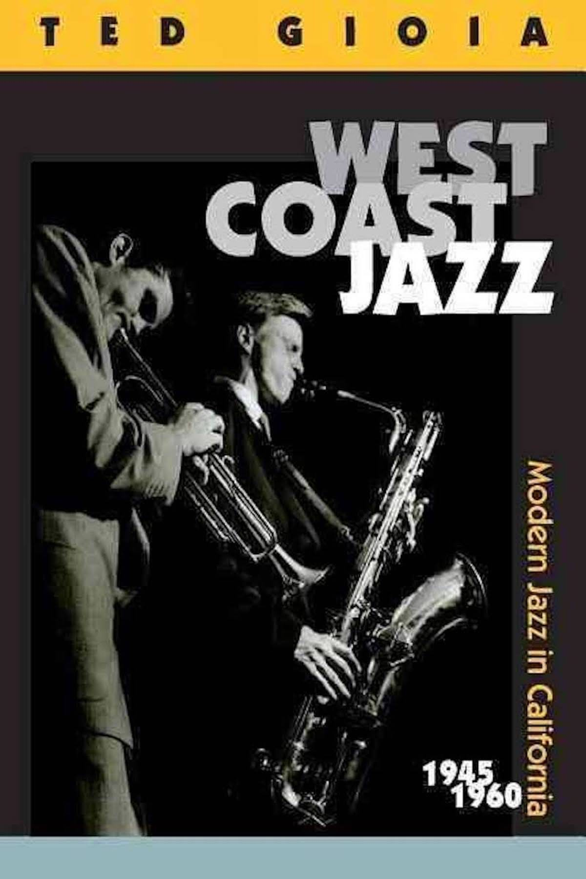 Ted Gioia: West Coast Jazz - Modern Jazz in California (1945-1960) Book Cover
