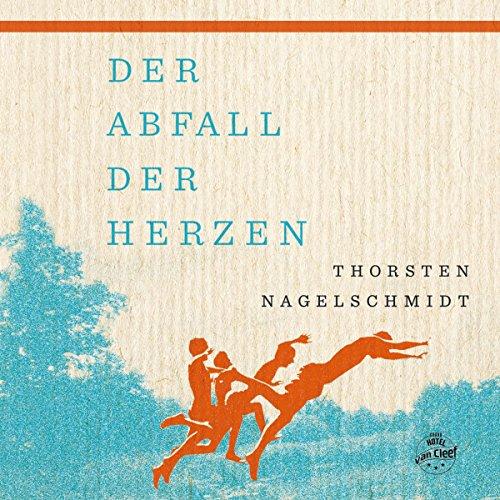 Thorsten Nagelschmidt: Der Abfall der Herzen (2018) Book Cover